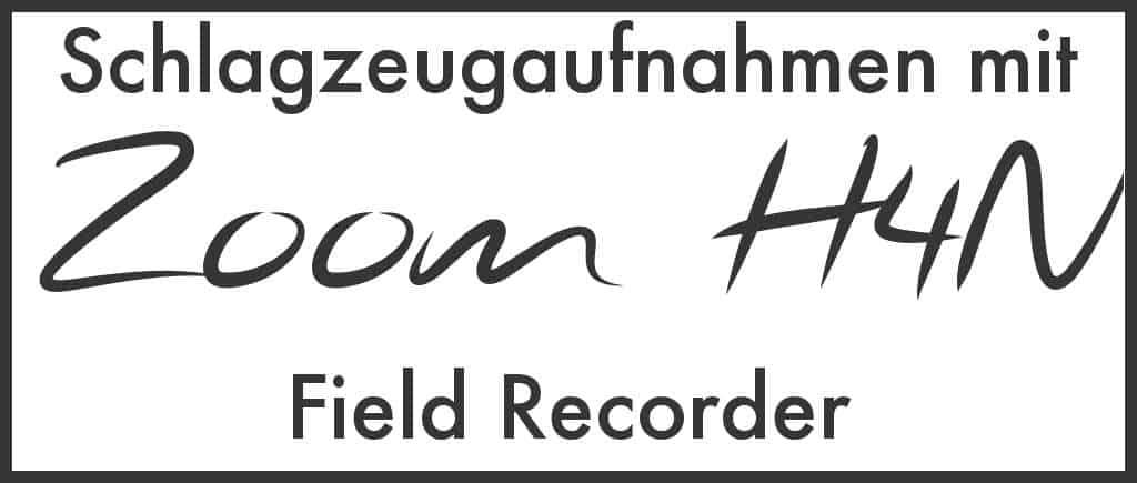 Schlagzeugaufnahmen mit Zoom H4N Field Recorder
